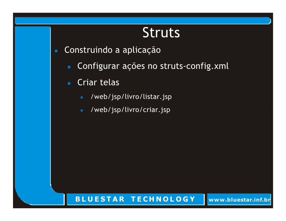 Struts Construindo a aplicação    Configurar ações no struts-config.xml    Criar telas       /web/jsp/livro/listar.jsp    ...