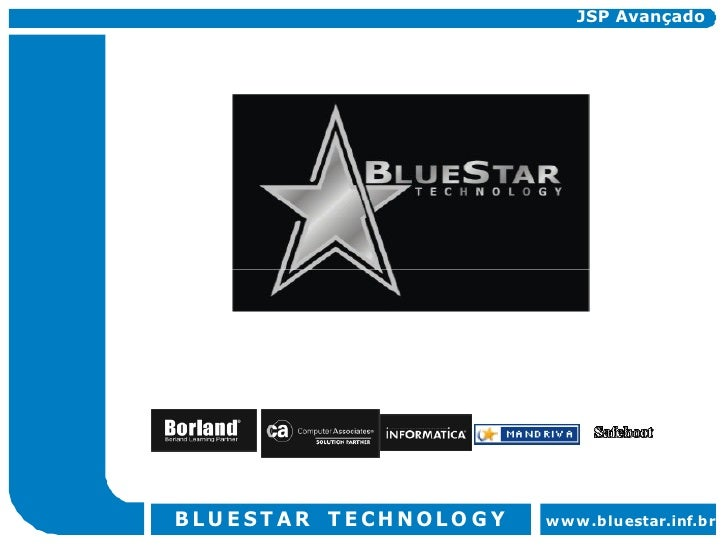 JSP Avançado     BLU E ST AR T E CHNOLO G Y   www.bluestar.inf.br