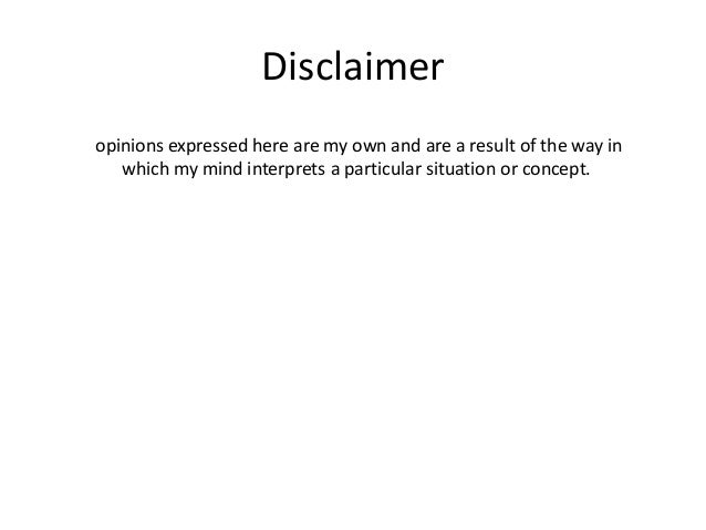 Disclaimer opinions expressed here are my own and are a result of the way in which my mind interprets a particular situati...