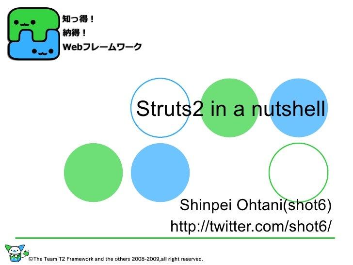 Struts2 in a nutshell Shinpei Ohtani(shot6) http://twitter.com/shot6/