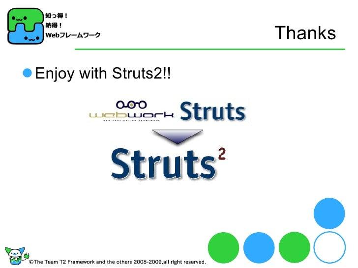 Thanks <ul><li>Enjoy with Struts2!! </li></ul>