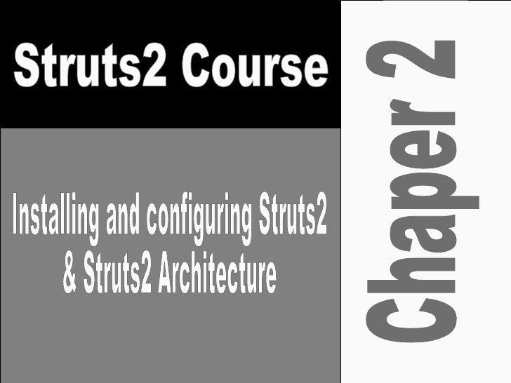 Chaper 2 Struts2 Course Installing and configuring Struts2 & Struts2 Architecture