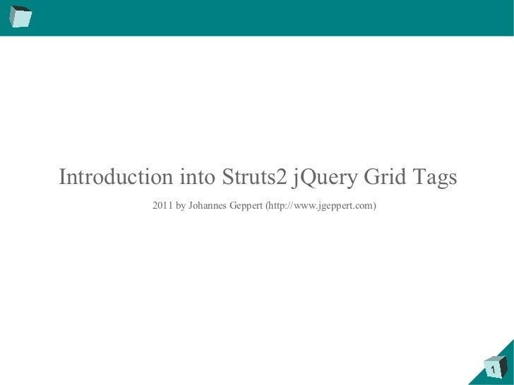 Introduction into Struts2 jQuery Grid Tags <ul>2011 by Johannes Geppert (http://www.jgeppert.com) </ul>