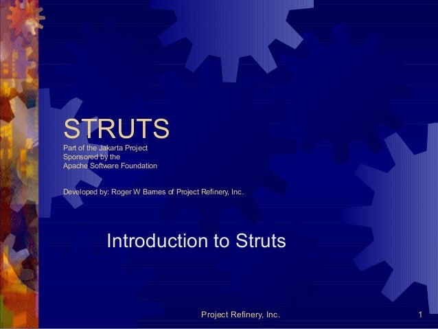 Project Refinery, Inc. 1 STRUTSPart of the Jakarta Project Sponsored by the Apache Software Foundation Developed by: Roger...