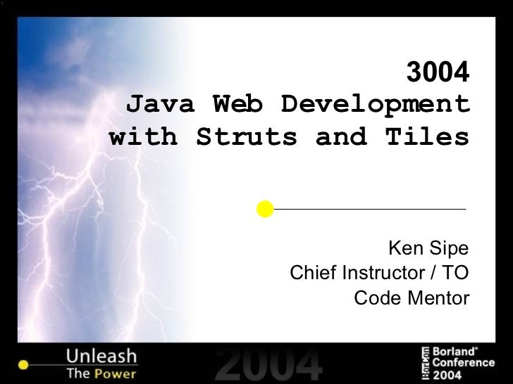 3004 Java Web Development with Struts and Tiles Ken Sipe Chief Instructor / TO Code Mentor