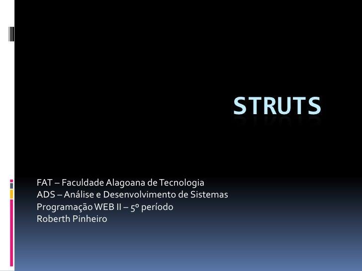 STRUTSFAT – Faculdade Alagoana de TecnologiaADS – Análise e Desenvolvimento de SistemasProgramação WEB II – 5º períodoRobe...