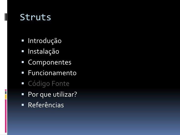 Struts Introdução Instalação Componentes Funcionamento Código Fonte Por que utilizar? Referências