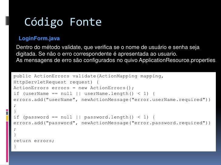 Código Fonte LoginForm.javaDentro do método validate, que verifica se o nome de usuário e senha sejadigitada. Se não o err...