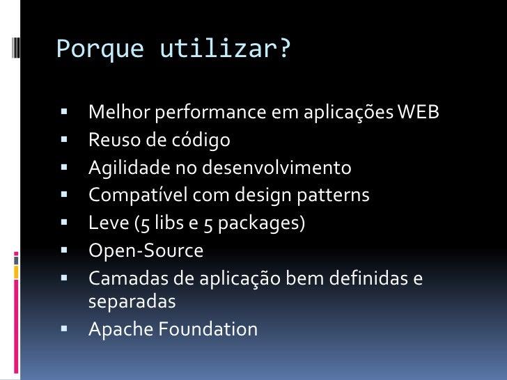 Porque utilizar? Melhor performance em aplicações WEB Reuso de código Agilidade no desenvolvimento Compatível com desi...