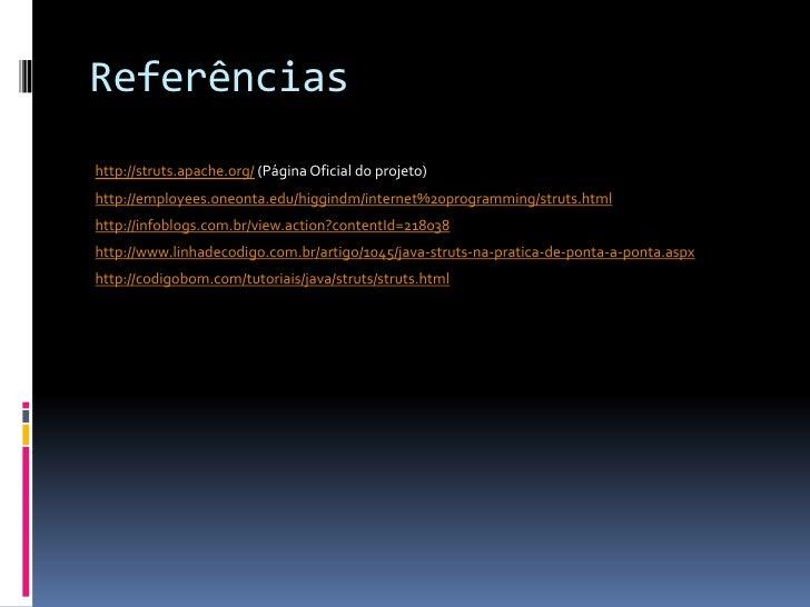Referênciashttp://struts.apache.org/ (Página Oficial do projeto)http://employees.oneonta.edu/higgindm/internet%20programmi...
