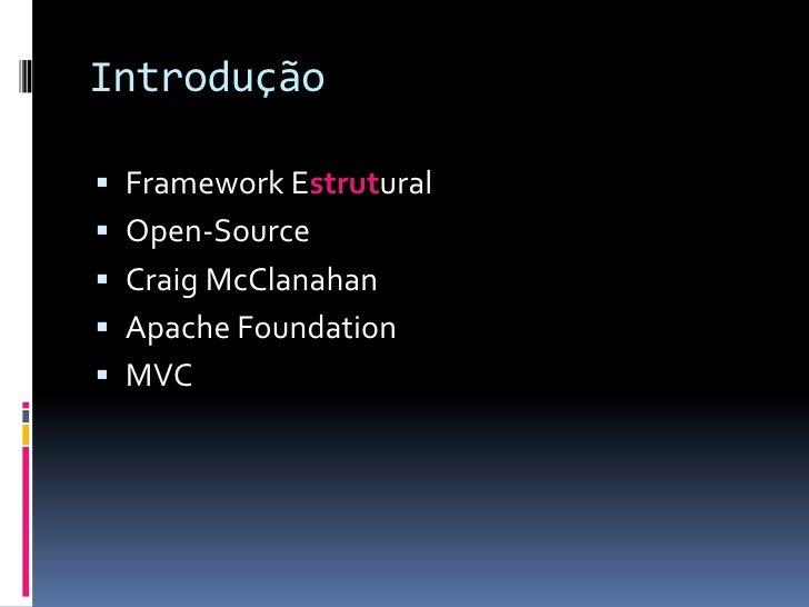 Introdução Framework Estrutural Open-Source Craig McClanahan Apache Foundation MVC