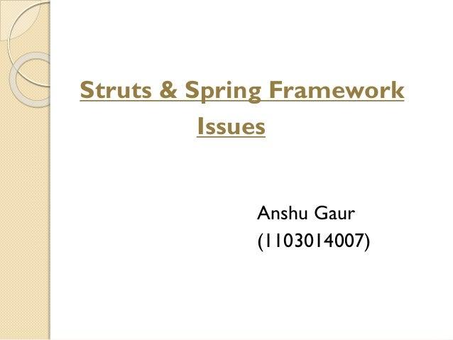 Struts & Spring Framework Issues Anshu Gaur (1103014007)