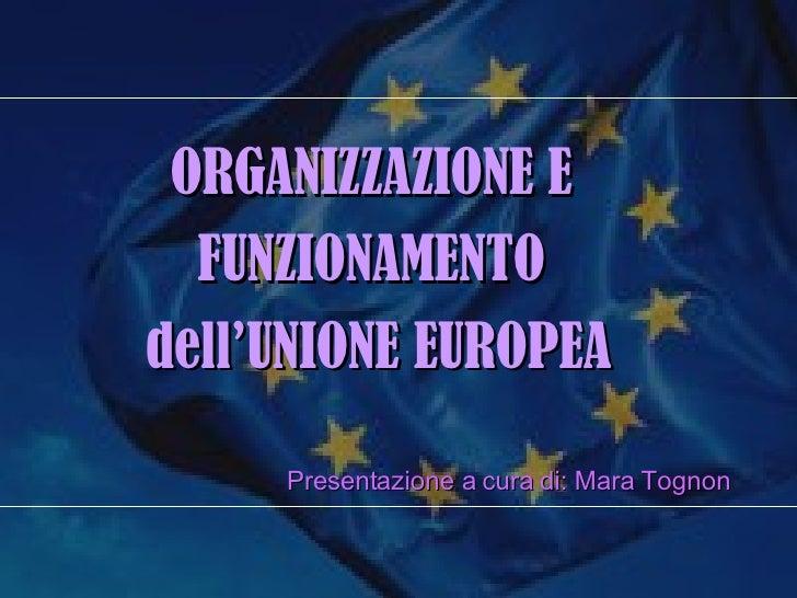 <ul><li>ORGANIZZAZIONE E  </li></ul><ul><li>FUNZIONAMENTO  </li></ul><ul><li>dell'UNIONE EUROPEA </li></ul><ul><li>Present...