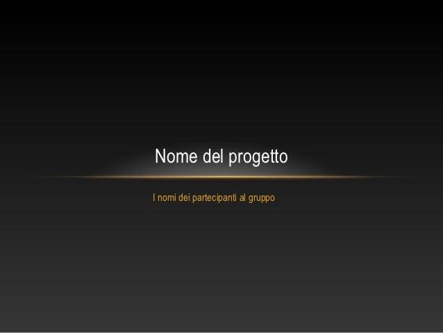 Nome del progettoI nomi dei partecipanti al gruppo