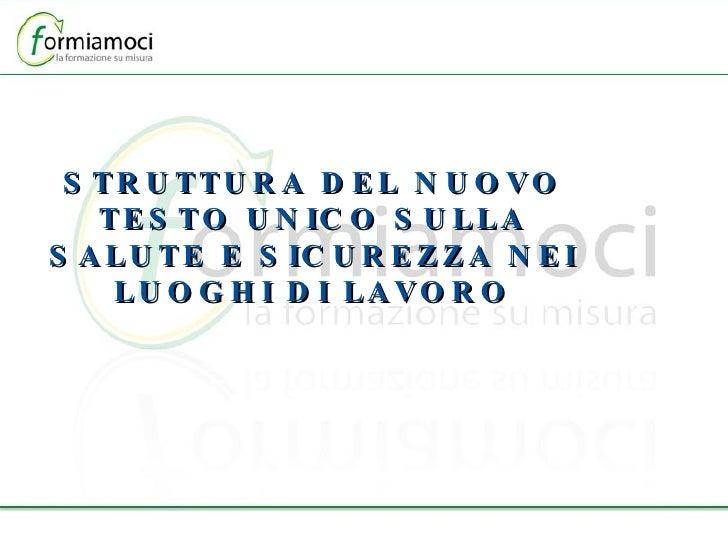 STRUTTURA DEL NUOVO TESTO UNICO SULLA SALUTE E SICUREZZA NEI LUOGHI DI LAVORO