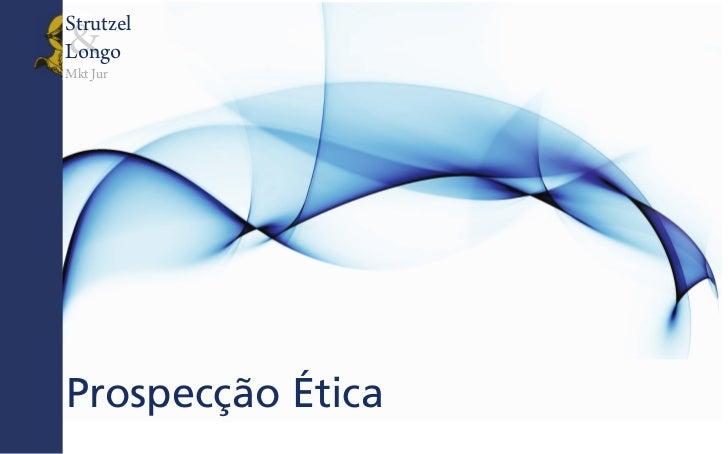 Strutzel&LongoMkt JurProspecção Ética