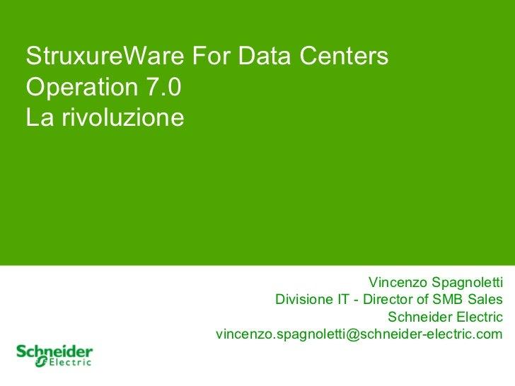 StruxureWare For Data CentersOperation 7.0La rivoluzione                                       ● Vincenzo Spagnoletti     ...