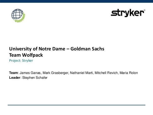 University of Notre Dame – Goldman Sachs Team Wolfpack Project: Stryker Team: James Ganas, Mark Grasberger, Nathaniel Mart...