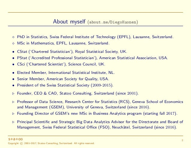 About myself (about.me/DiegoKuonen) PhD in Statistics, Swiss Federal Institute of Technology (EPFL), Lausanne, Switzerland...