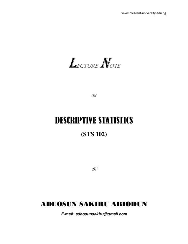 www.crescent-university.edu.ng  L  ECTURE  N  OTE  ON  DESCRIPTIVE STATISTICS (STS 102)  BY  ADEOSUN SAKIRU ABIODUN E-mail...