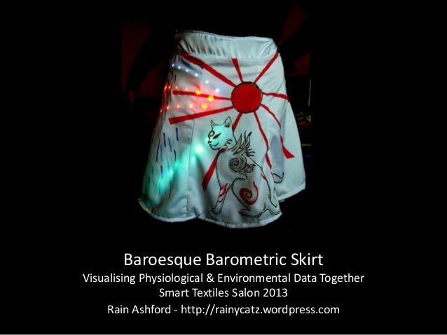 Baroesque Barometric SkirtVisualising Physiological & Environmental Data TogetherSmart Textiles Salon 2013Rain Ashford - h...