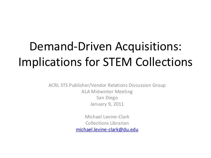 Demand-Driven Acquisitions: Implications for STEM Collections<br />ACRL STS Publisher/Vendor Relations Discussion Group<br...