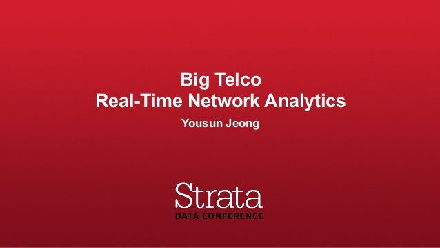 Big Telco  Real-Time Network Analytics Yousun Jeong