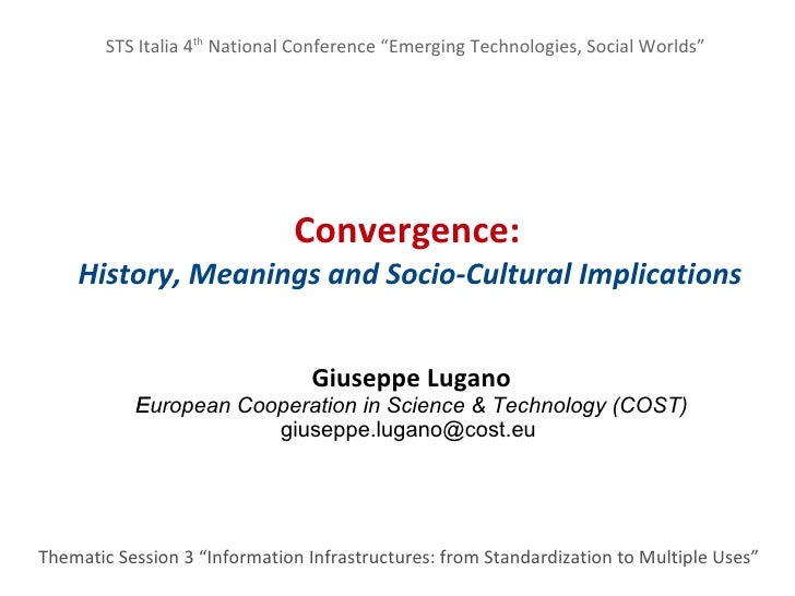 """STS Italia 4th National Conference """"Emerging Technologies, Social Worlds""""                              Convergence:    His..."""