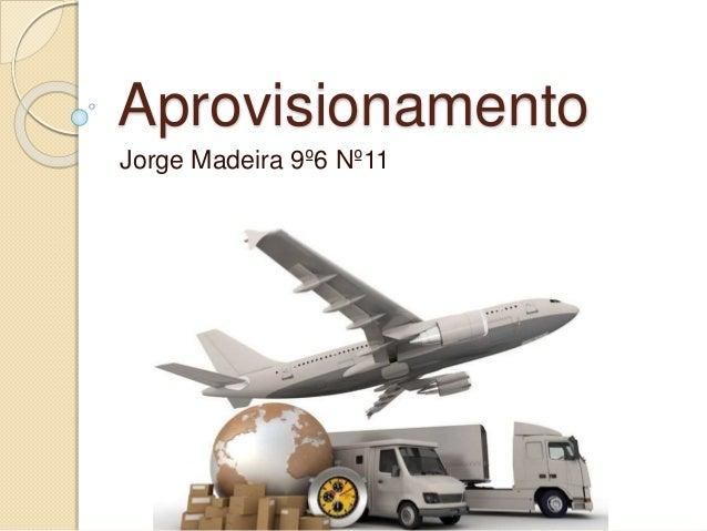 Aprovisionamento Jorge Madeira 9º6 Nº11