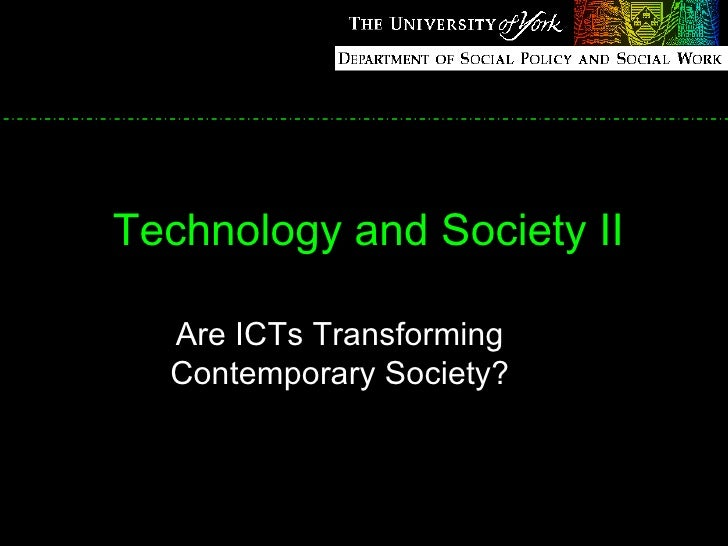 Technology and Society II Are ICTs Transforming Contemporary Society?