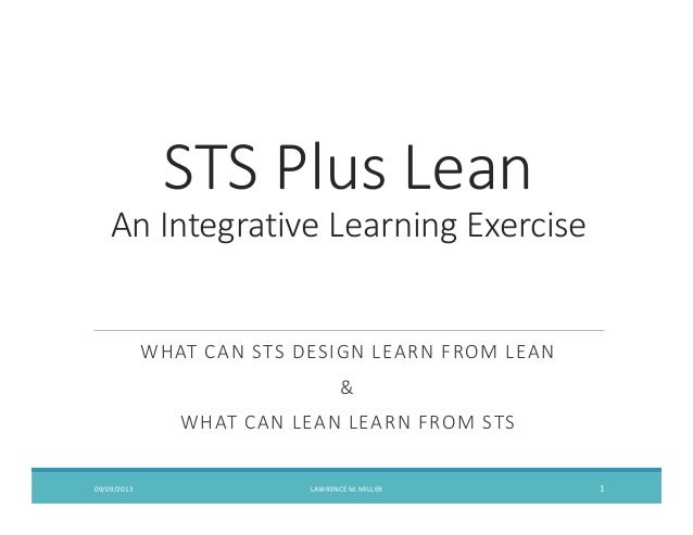 STS Plus Lean An Integrative Learning Exercise WHAT CAN STS DESIGN LEARN FROM LEAN & WHAT CAN LEAN LEARN FROM STS 09/09/20...