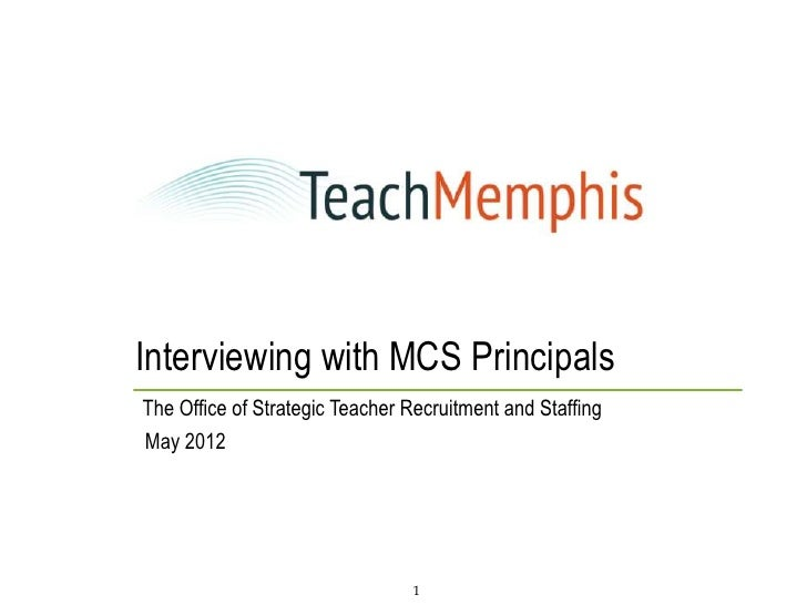 Interviewing with MCS PrincipalsThe Office of Strategic Teacher Recruitment and StaffingMay 2012                          ...