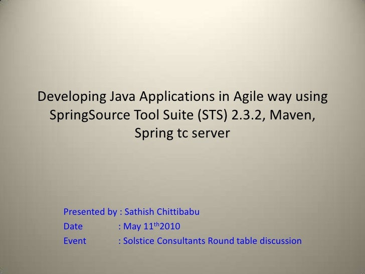 Developing Java Applications in Agile way using SpringSource Tool Suite (STS) 2.3.2, Maven, Spring tc server<br />Presente...