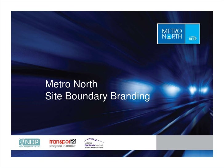 Metro North                          Site Boundary Branding<br />Place title here<br />