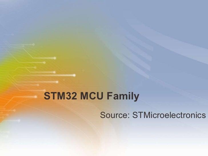 STM32 MCU Family <ul><li>Source: STMicroelectronics </li></ul>