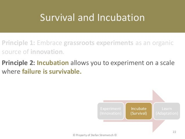 Survival and IncubationPrinciple 1: Embrace grassroots experiments as an organicsource of innovation.Principle 2: Incubati...