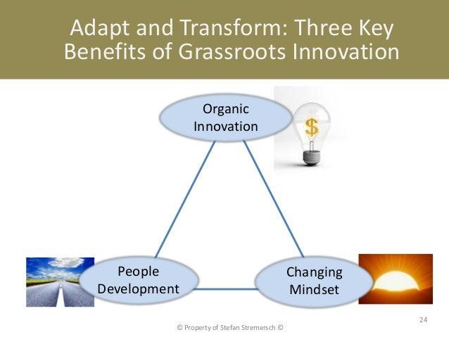 Adapt and Transform: Three KeyBenefits of Grassroots Innovation                    Organic                  Innovation    ...