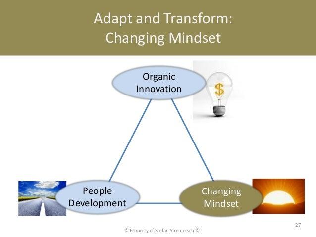 Adapt and Transform:     Changing Mindset                 Organic               Innovation   People                       ...