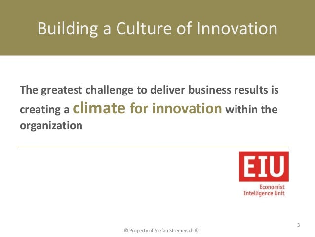 Building a Culture of InnovationThe greatest challenge to deliver business results iscreating a climate     for innovation...