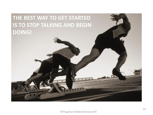 THE BEST WAY TO GET STARTEDIS TO STOP TALKING AND BEGINDOING!                                                    33       ...