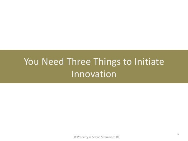 You Need Three Things to Initiate          Innovation                                               5           © Property...