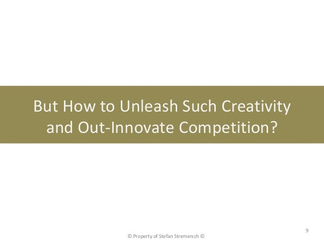 But How to Unleash Such Creativity and Out-Innovate Competition?                                                9         ...