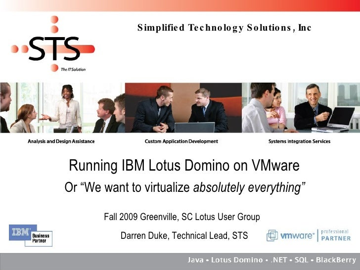 """Running IBM Lotus Domino on VMware Or """"We want to virtualize  absolutely everything"""" Fall 2009 Greenville, SC Lotus User G..."""