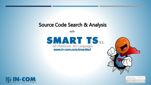 www.in-com.com/smarttsxl Source Code Search & Analysis with