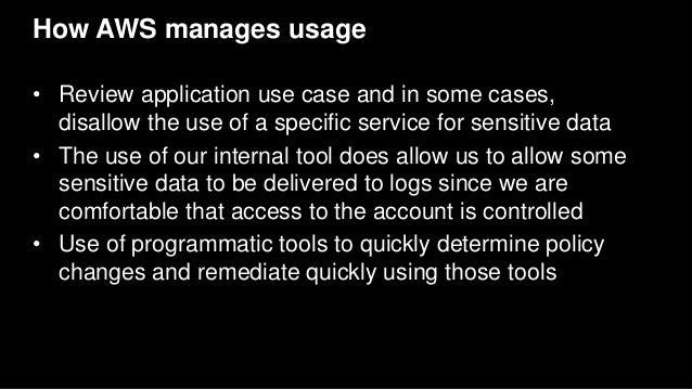 How AWS manages usage • Review application use case and in some cases, disallow the use of a specific service for sensitiv...