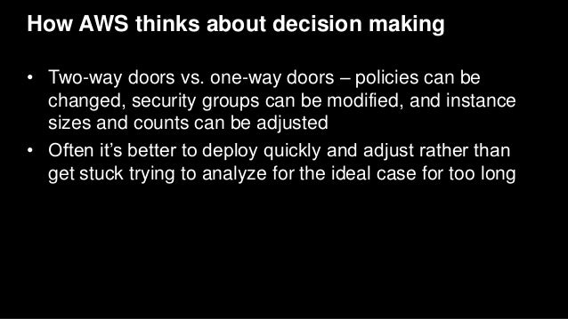 How AWS thinks about decision making • Two-way doors vs. one-way doors – policies can be changed, security groups can be m...