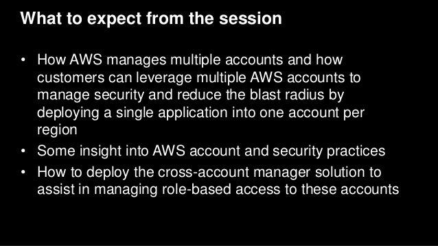 What to expect from the session • How AWS manages multiple accounts and how customers can leverage multiple AWS accounts t...