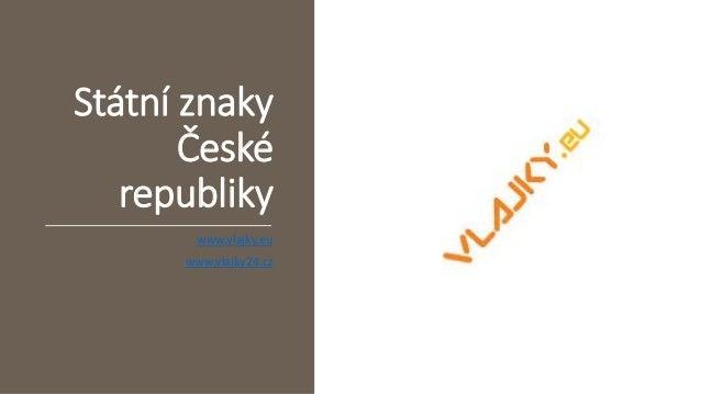 Státní znaky České republiky www.vlajky.eu www.vlajky24.cz