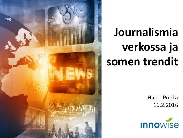 Harto Pönkä 16.2.2016 Journalismia verkossa ja somen trendit