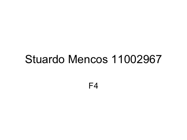 Stuardo Mencos 11002967          F4